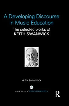 """""""A Developing Discourse in Music Education: The selected works of Keith Swanwick (World Library of Educatioanlists) (English Edition)"""",作者:[Swanwick, Keith]"""