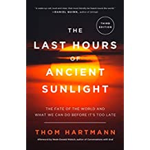 The Last Hours of Ancient Sunlight: Revised and Updated Third Edition: The Fate of the World and What We Can Do Before It's Too Late (English Edition)