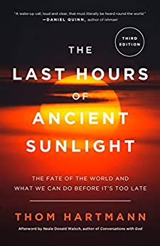 """""""The Last Hours of Ancient Sunlight: Revised and Updated Third Edition: The Fate of the World and What We Can Do Before It's Too Late (English Edition)"""",作者:[Thom Hartmann, Neale Donald Walsch]"""