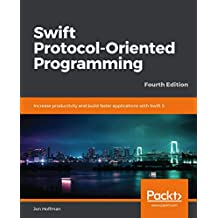 Swift Protocol-Oriented Programming: Increase productivity and build faster applications with Swift 5, 4th Edition (English Edition)