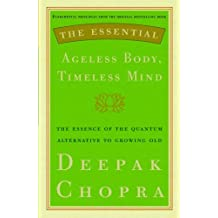 The Essential Ageless Body, Timeless Mind: The Essence of the Quantum Alternative to Growing Old (English Edition)