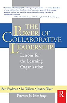 """""""The Power of Collaborative Leadership: Lessons for the Learning Organization (English Edition)"""",作者:[Wilson, Iva M, Wyer, JoAnne, Frydman, Bert]"""
