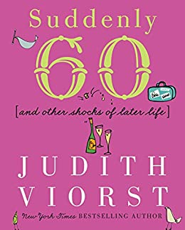 """""""Suddenly Sixty: And Other Shocks of Later Life (Judith Viorst's Decades) (English Edition)"""",作者:[Viorst, Judith]"""