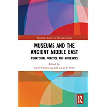 Museums and the Ancient Middle East: Curatorial Practice and Audiences (Routledge Research in Museum Studies Book 11) (English Edition)