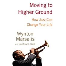 Moving to Higher Ground: How Jazz Can Change Your Life (English Edition)