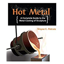 Hot Metal: A Complete Guide to the Metal Casting of Sculpture (English Edition)
