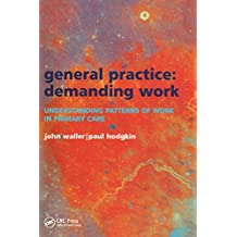 General Practice--Demanding Work: Understanding Patterns of Work in Primary Care (English Edition)
