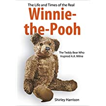 The Life and Times of the Real Winnie-the-Pooh: The Teddy Bear Who Inspired A.A. Milne (English Edition)
