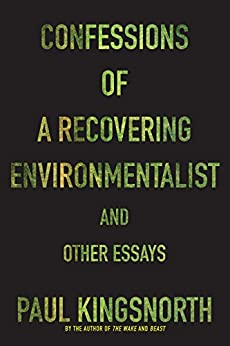 """""""Confessions of a Recovering Environmentalist and Other Essays (English Edition)"""",作者:[Kingsnorth, Paul]"""