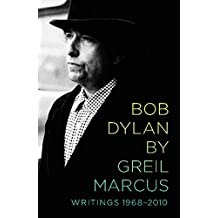 Bob Dylan by Greil Marcus: Writings 1968-2010 (English Edition)