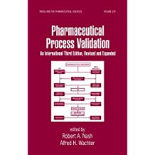 Pharmaceutical Process Validation: An International (Drugs and the Pharmaceutical Sciences Book 129) (English Edition)