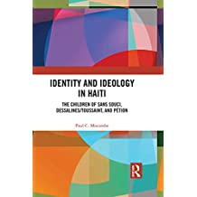 Identity and Ideology in Haiti: The Children of Sans Souci, Dessalines/Toussaint, and Pétion (English Edition)