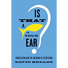 Is That a Fish in Your Ear?: Translation and the Meaning of Everything (English Edition)
