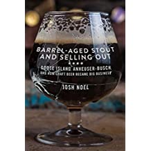 Barrel-Aged Stout and Selling Out: Goose Island, Anheuser-Busch, and How Craft Beer Became Big Business (English Edition)