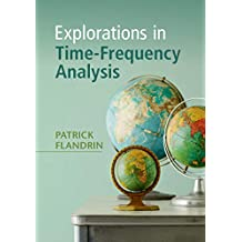 Explorations in Time-Frequency Analysis (English Edition)