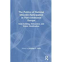 The Politics of National Minority Participation in Post-communist Societies: State-building, Democracy and Ethnic Mobilization (English Edition)