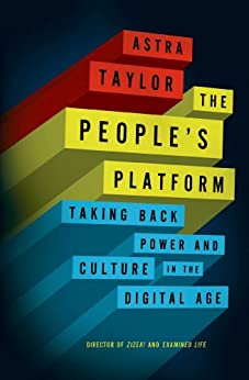 """""""The People's Platform: Taking Back Power and Culture in the Digital Age (English Edition)"""",作者:[Taylor, Astra]"""