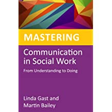 Mastering Communication in Social Work: From Understanding to Doing (Mastering Social Work Skills) (English Edition)
