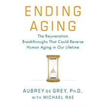 Ending Aging: The Rejuvenation Breakthroughs That Could Reverse Human Aging in Our Lifetime (English Edition)