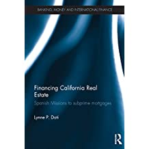 Financing California Real Estate: Spanish Missions to subprime mortgages (Banking, Money and International Finance Book 5) (English Edition)
