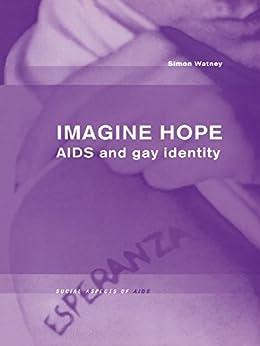 """Imagine Hope: Aids and Gay Identity (English Edition)"",作者:[Watney, Simon]"