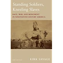 Standing Soldiers, Kneeling Slaves: Race, War, and Monument in Nineteenth-Century America, New Edition (English Edition)