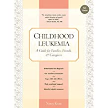 Childhood Leukemia: A Guide for Families, Friends & Caregivers (English Edition)