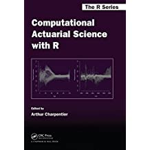Computational Actuarial Science with R (Chapman & Hall/CRC The R Series Book 17) (English Edition)