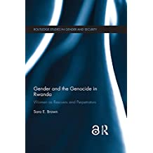 Gender and the Genocide in Rwanda (Open Access): Women as Rescuers and Perpetrators (Routledge Studies in Gender and Security) (English Edition)