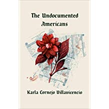 The Undocumented Americans (English Edition)