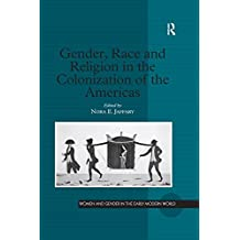 Gender, Race and Religion in the Colonization of the Americas (Women and Gender in the Early Modern World) (English Edition)