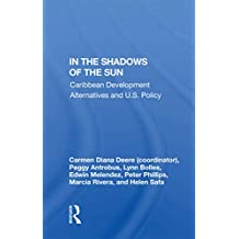 In The Shadows Of The Sun: Caribbean Development Alternatives And U.S. Policy (English Edition)