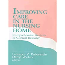 Improving Care in the Nursing Home: Comprehensive Reviews of Clinical Research (English Edition)