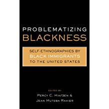 Problematizing Blackness: Self Ethnographies by Black Immigrants to the United States (Crosscurrents in African American History) (English Edition)