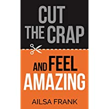 Cut the Crap and Feel Amazing (English Edition)