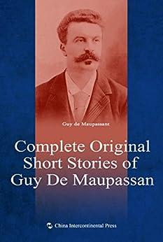 """Complete Original Short Stories of Guy De Maupassan(English edition)【莫泊桑短片小说选(英文版)】"",作者:[Guy de Maupassant【莫泊桑】]"
