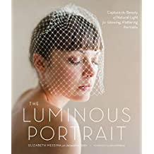The Luminous Portrait: Capture the Beauty of Natural Light for Glowing, Flattering Photographs (English Edition)