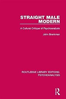 """Straight Male Modern: A Cultural Critique of Psychoanalysis (Routledge Library Editions: Psychoanalysis) (English Edition)"",作者:[Brenkman, John]"