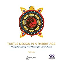 Turtle Design in a Rabbit Age: Mindfully Crafting Your Meaningful Life & Brands (3d Photorealistic Rendering) (English Edition)