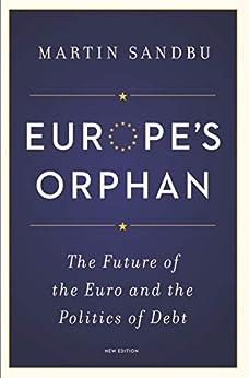 """Europe's Orphan: The Future of the Euro and the Politics of Debt - New Edition (English Edition)"",作者:[Sandbu, Martin]"