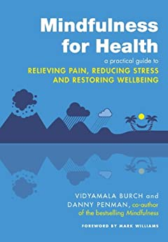 """Mindfulness for Health: A practical guide to relieving pain, reducing stress and restoring wellbeing (English Edition)"",作者:[Burch, Vidyamala, Penman, Danny]"