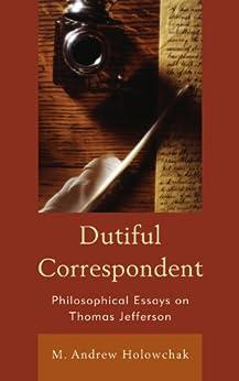 """Dutiful Correspondent: Philosophical Essays on Thomas Jefferson (English Edition)"",作者:[Holowchak, M. Andrew]"