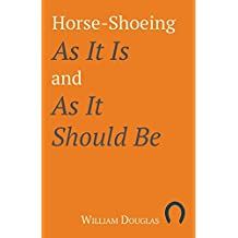 Horse-Shoeing As It Is and As It Should Be (English Edition)