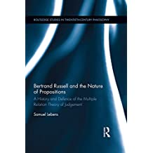 Bertrand Russell and the Nature of Propositions: A History and Defence of the Multiple Relation Theory of Judgement (Routledge Studies in Twentieth-Century Philosophy) (English Edition)
