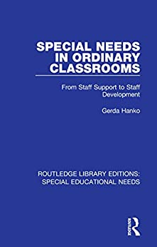 """""""Special Needs in Ordinary Classrooms: From Staff Support to Staff Development (Routledge Library Editions: Special Educational Needs Book 29) (English Edition)"""",作者:[Hanko, Gerda]"""