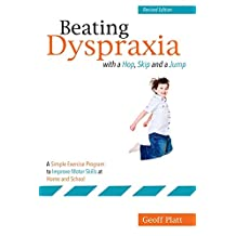 Beating Dyspraxia with a Hop, Skip and a Jump: A Simple Exercise Program to Improve Motor Skills at Home and School  Revised Edition (English Edition)