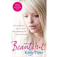 Beautiful: A beautiful girl. An evil man. One inspiring true story of courage (English Edition)