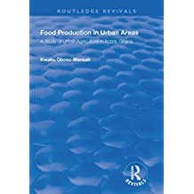 Food Production in Urban Areas: A Study of Urban Agriculture in Accra, Ghana (Routledge Revivals) (English Edition)