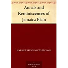 Annals and Reminiscences of Jamaica Plain (English Edition)