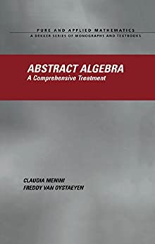 """Abstract Algebra: A Comprehensive Treatment (Chapman & Hall/CRC Pure and Applied Mathematics Book 263) (English Edition)"",作者:[Menini, Claudia, Van Oystaeyen, Freddy]"